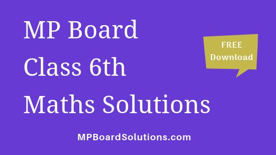 MP Board Class 6th Maths Solutions गणित