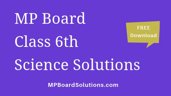 MP Board Class 6th Science Solutions विज्ञान